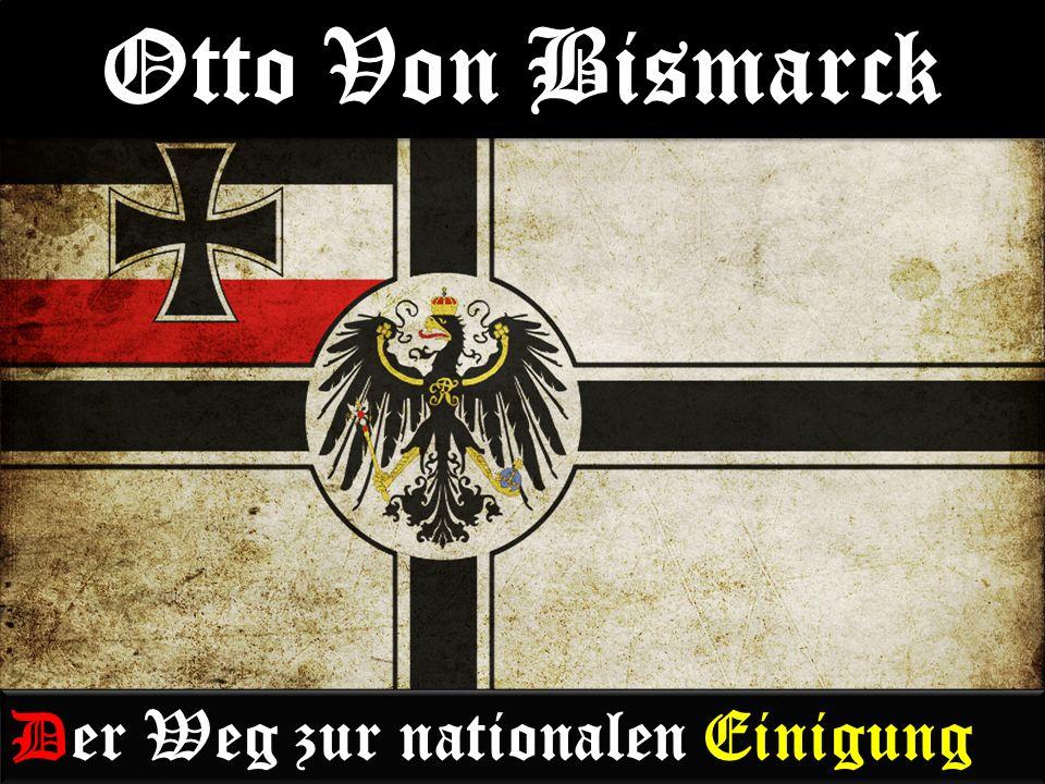 Otto Von Bismarck Der Weg zur nationalen Einigung