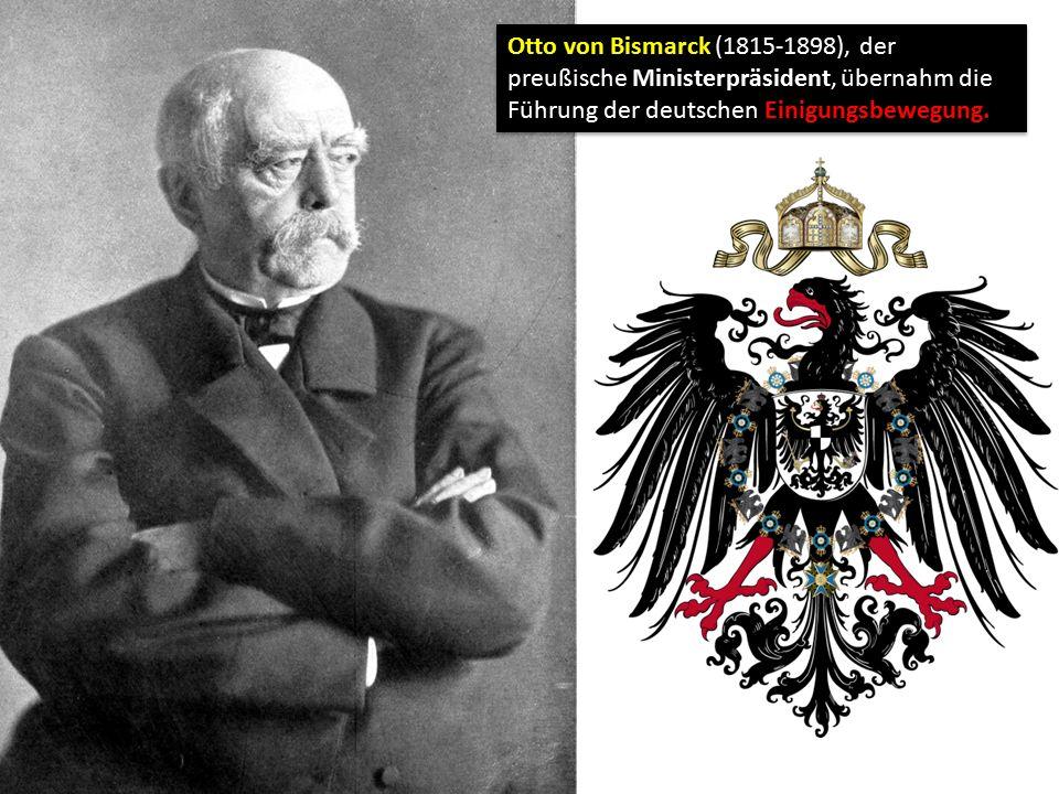 Otto von Bismarck (1815-1898), der preußische Ministerpräsident, übernahm die Führung der deutschen Einigungsbewegung.