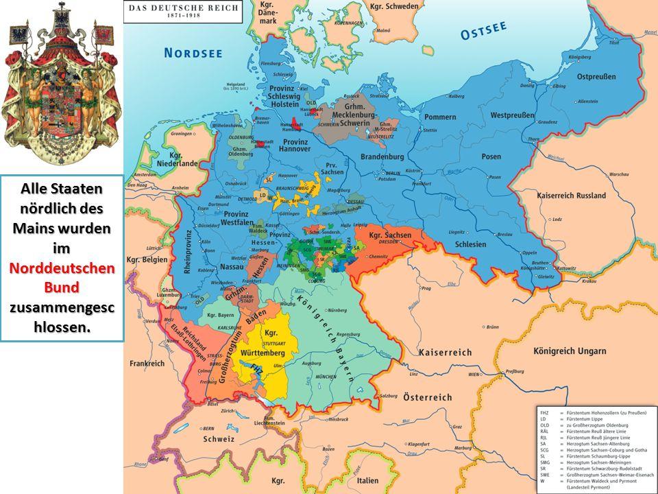 Alle Staaten nördlich des Mains wurden im Norddeutschen Bund zusammengesc hlossen.