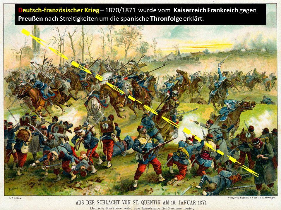 Deutsch-französischer Krieg – 1870/1871 wurde vom Kaiserreich Frankreich gegen Preußen nach Streitigkeiten um die spanische Thronfolge erklärt.