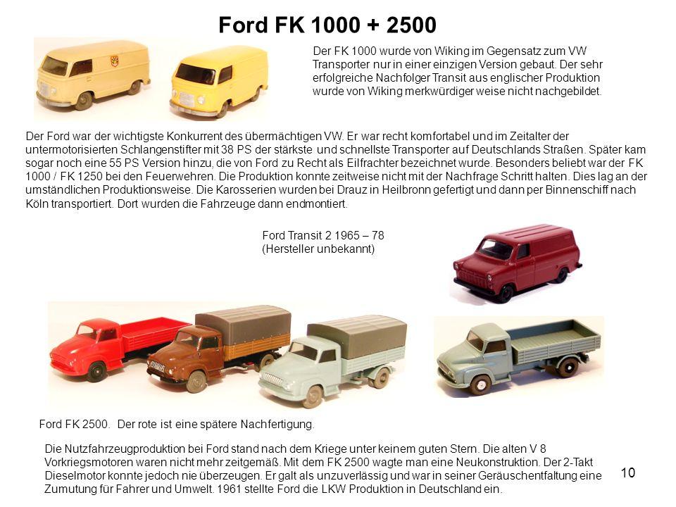 Ford FK 1000 + 2500 Der FK 1000 wurde von Wiking im Gegensatz zum VW Transporter nur in einer einzigen Version gebaut. Der sehr erfolgreiche Nachfolge