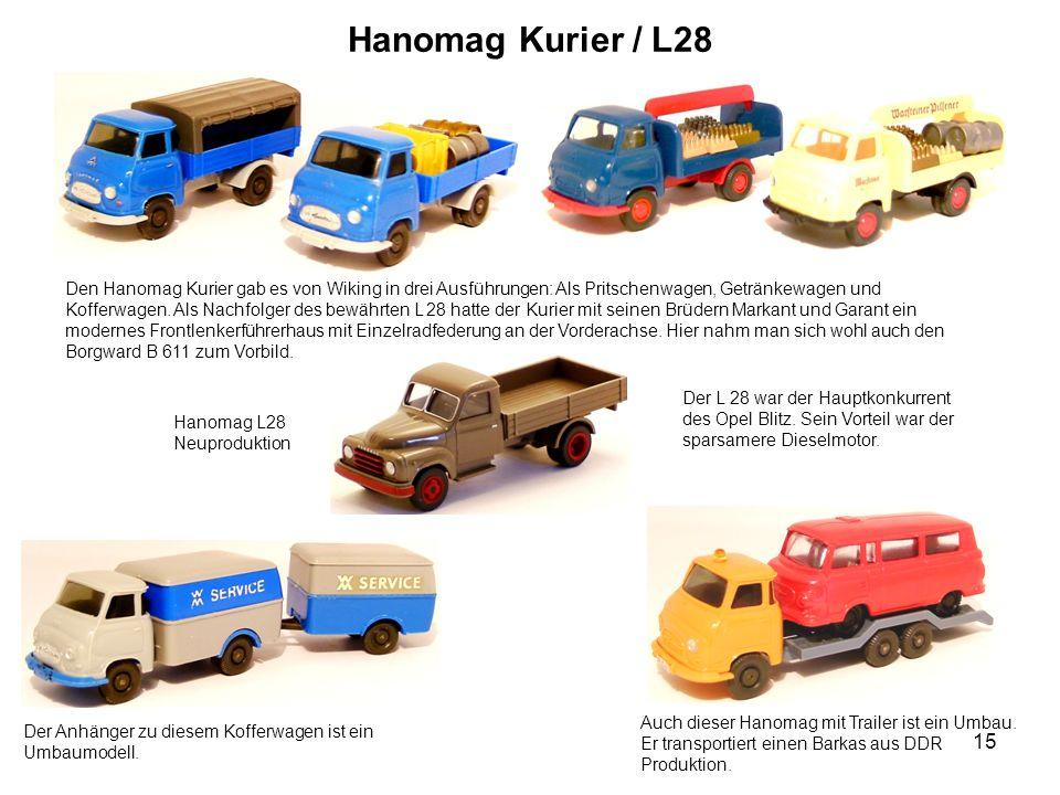 Hanomag Kurier / L28 Den Hanomag Kurier gab es von Wiking in drei Ausführungen: Als Pritschenwagen, Getränkewagen und Kofferwagen. Als Nachfolger des