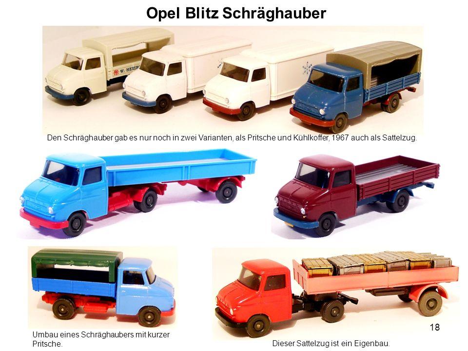 Opel Blitz Schräghauber Den Schräghauber gab es nur noch in zwei Varianten, als Pritsche und Kühlkoffer, 1967 auch als Sattelzug. Umbau eines Schrägha