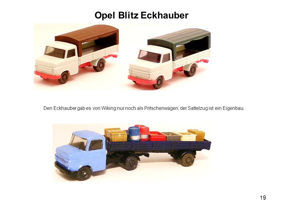 Opel Blitz Eckhauber Den Eckhauber gab es von Wiking nur noch als Pritschenwagen, der Sattelzug ist ein Eigenbau. 19