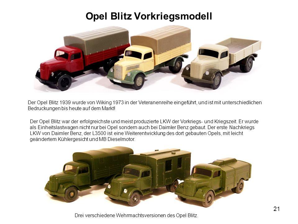 Opel Blitz Vorkriegsmodell Der Opel Blitz 1939 wurde von Wiking 1973 in der Veteranenreihe eingeführt, und ist mit unterschiedlichen Bedruckungen bis