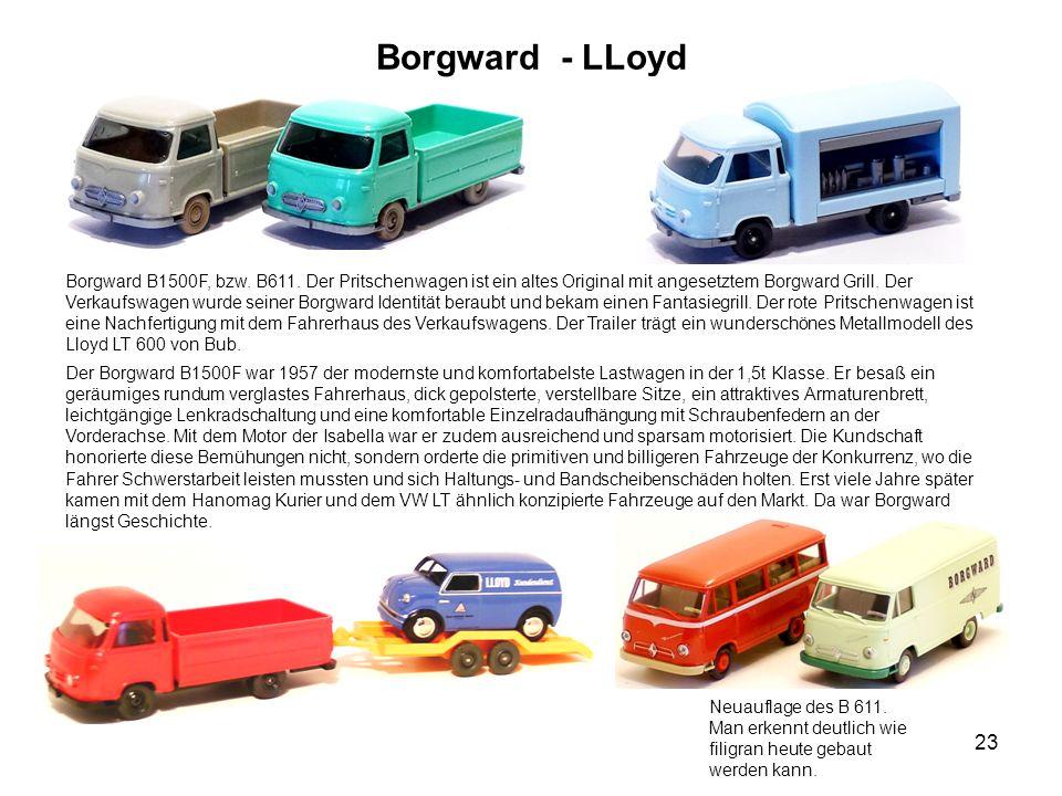 Borgward - LLoyd Borgward B1500F, bzw. B611. Der Pritschenwagen ist ein altes Original mit angesetztem Borgward Grill. Der Verkaufswagen wurde seiner