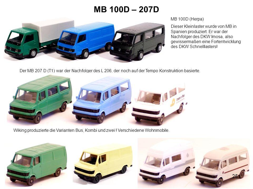 MB 100D – 207D MB 100D (Herpa) Dieser Kleinlaster wurde von MB in Spanien produziert. Er war der Nachfolger des DKW Imosa, also gewissermaßen eine For