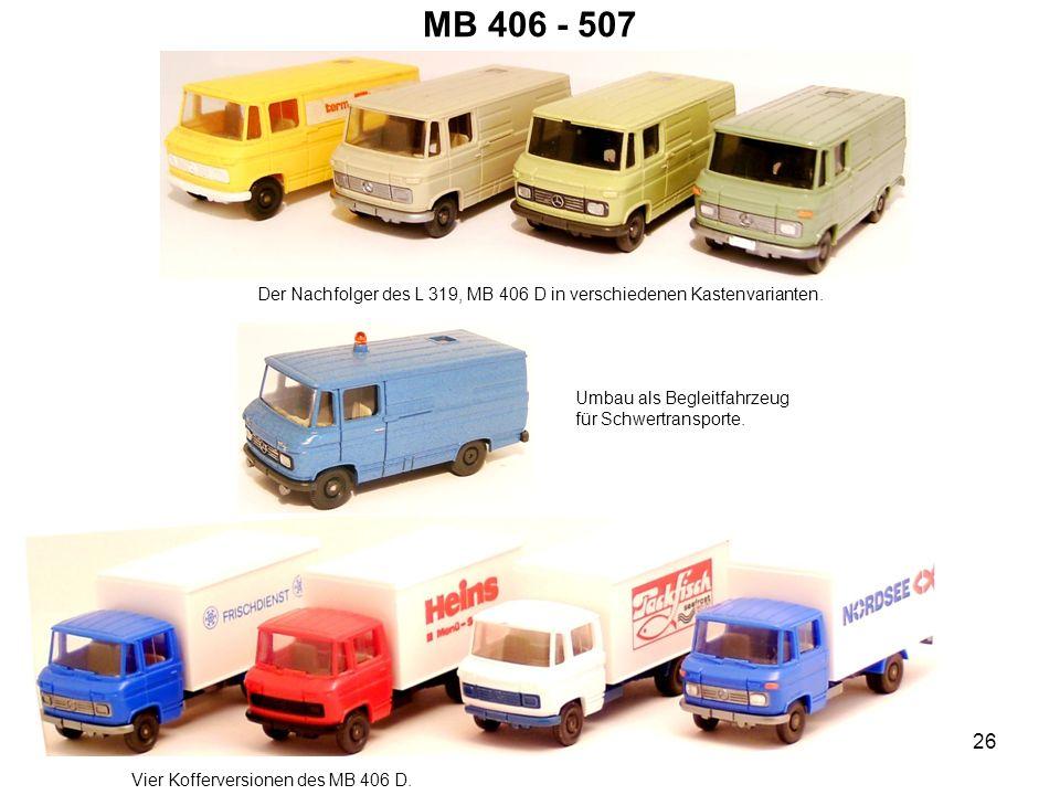 MB 406 - 507 Der Nachfolger des L 319, MB 406 D in verschiedenen Kastenvarianten. Umbau als Begleitfahrzeug für Schwertransporte. Vier Kofferversionen
