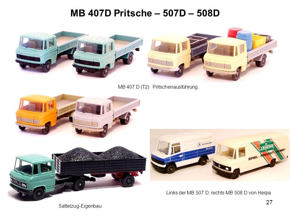 MB 407D Pritsche – 507D – 508D Links der MB 507 D, rechts MB 508 D von Herpa MB 407 D (T2) Pritschenausführung. 27 Sattelzug-Eigenbau