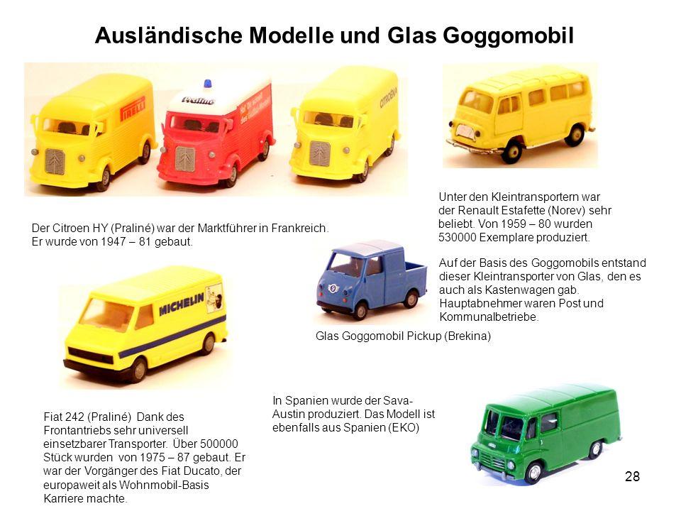 Ausländische Modelle und Glas Goggomobil Der Citroen HY (Praliné) war der Marktführer in Frankreich. Er wurde von 1947 – 81 gebaut. Unter den Kleintra