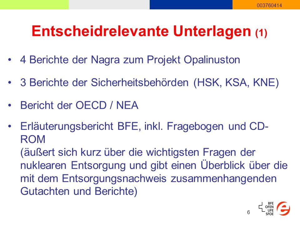 6 003760414 Entscheidrelevante Unterlagen (1) 4 Berichte der Nagra zum Projekt Opalinuston 3 Berichte der Sicherheitsbehörden (HSK, KSA, KNE) Bericht der OECD / NEA Erläuterungsbericht BFE, inkl.