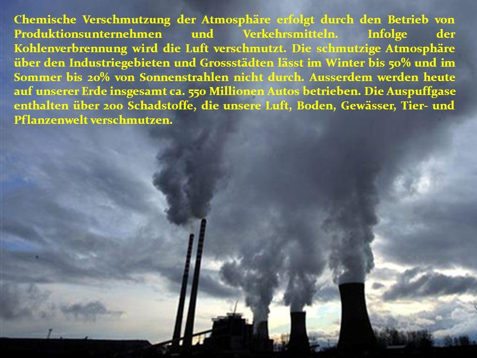 Chemische Verschmutzung der Atmosphäre erfolgt durch den Betrieb von Produktionsunternehmen und Verkehrsmitteln.