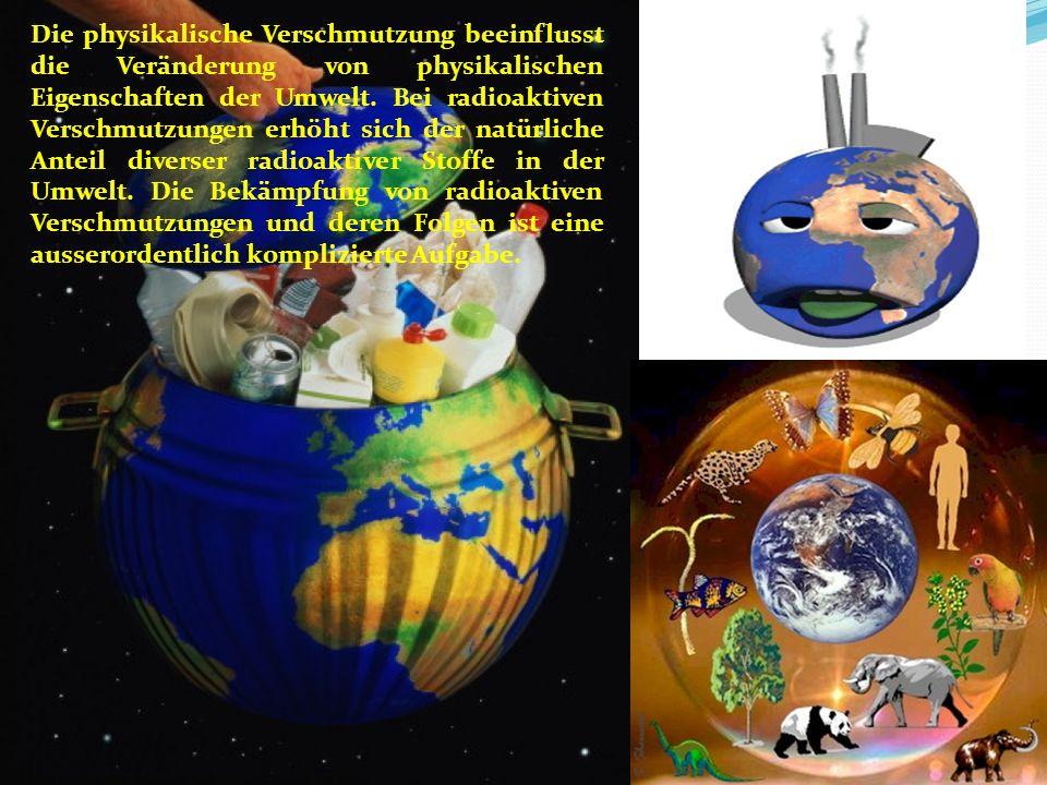 Die physikalische Verschmutzung beeinflusst die Veränderung von physikalischen Eigenschaften der Umwelt.