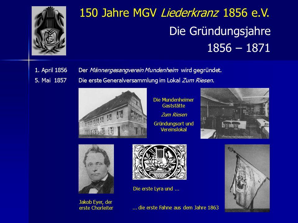 150 Jahre MGV Liederkranz 1856 e.V. Die Gründungsjahre 1856 – 1871 1.