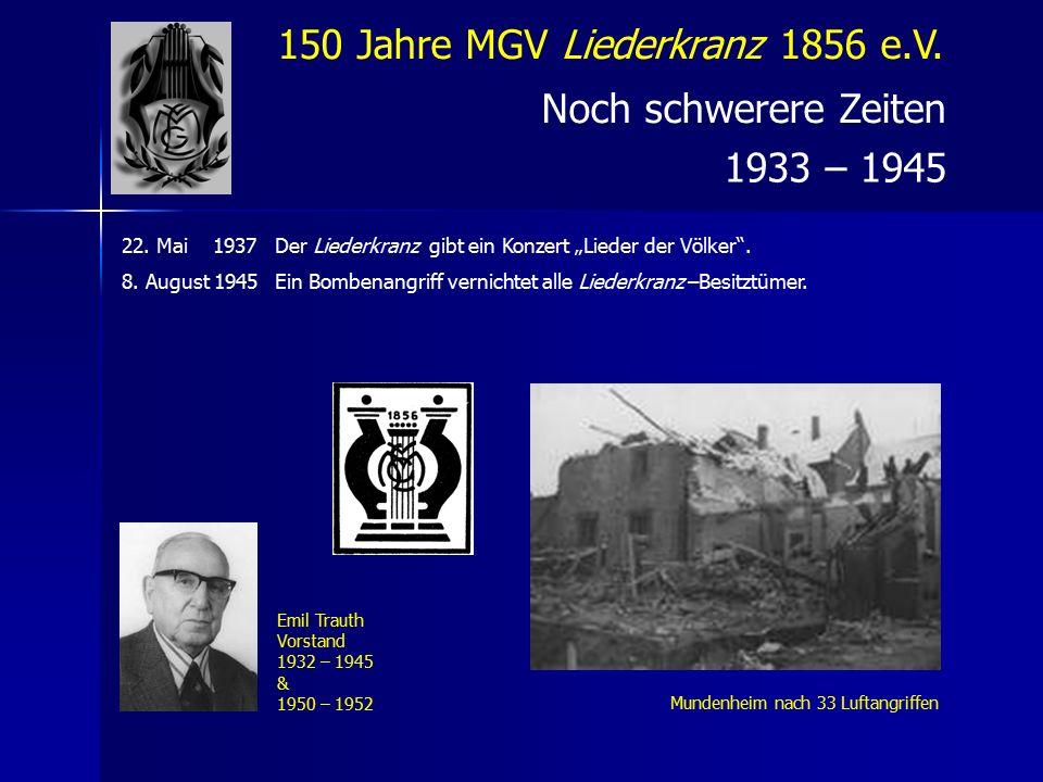 150 Jahre MGV Liederkranz 1856 e.V. Noch schwerere Zeiten 1933 – 1945 22.