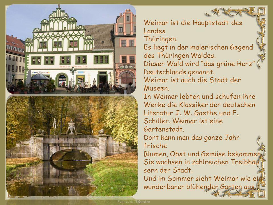 """FokinaLida.75@mail.ru Weimar ist die Hauptstadt des Landes Thüringen. Es liegt in der malerischen Gegend des Thüringen Waldes. Dieser Wald wird """"das g"""