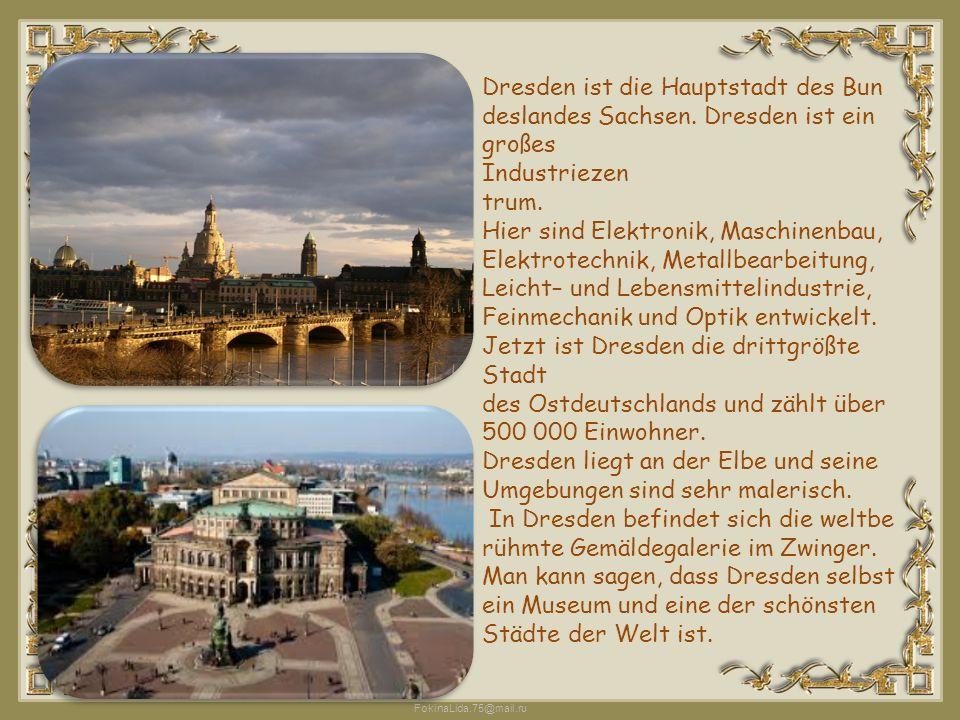 FokinaLida.75@mail.ru Dresden ist die Hauptstadt des Bun deslandes Sachsen. Dresden ist ein großes Industriezen trum. Hier sind Elektronik, Maschine