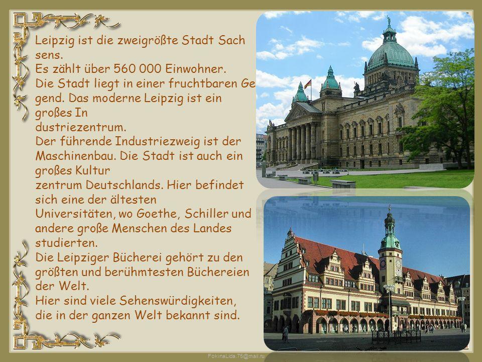 FokinaLida.75@mail.ru Leipzig ist die zweigrößte Stadt Sach sens. Es zählt über 560 000 Einwohner. Die Stadt liegt in einer fruchtbaren Ge gend. Das