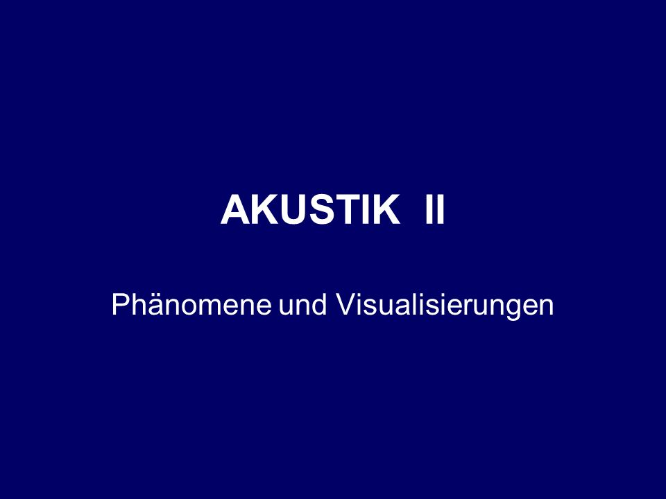AKUSTIK II Phänomene und Visualisierungen