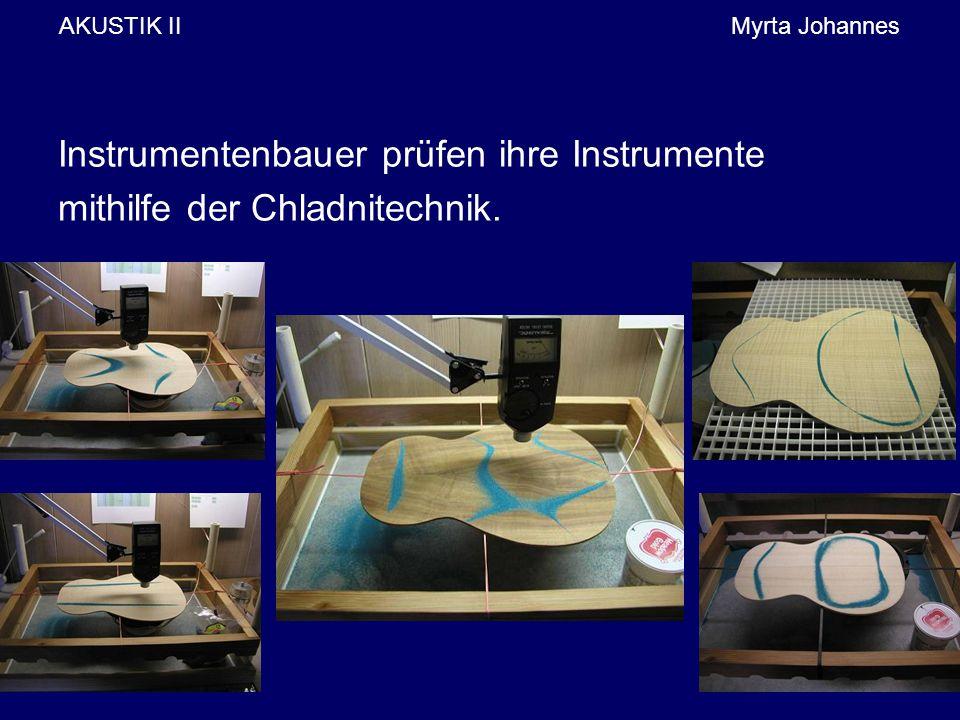 Instrumentenbauer prüfen ihre Instrumente mithilfe der Chladnitechnik.