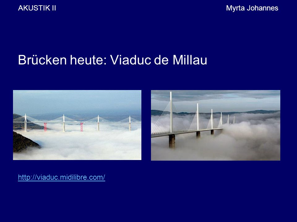 AKUSTIK IIMyrta Johannes Brücken heute: Viaduc de Millau http://viaduc.midilibre.com/