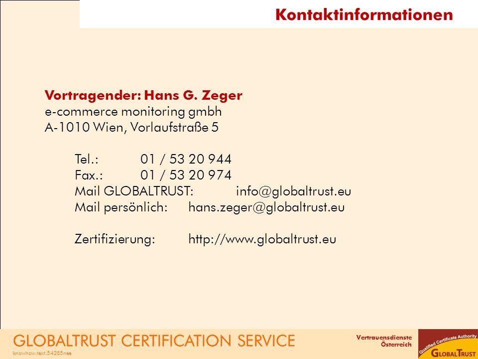 Vertrauensdienste Österreich Kontaktinformationen Vortragender: Hans G. Zeger e-commerce monitoring gmbh A-1010 Wien, Vorlaufstraße 5 Tel.:01 / 53 20