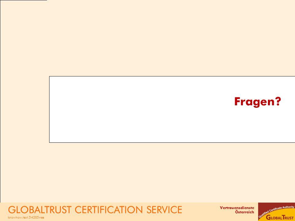 Vertrauensdienste Österreich Fragen? GLOBALTRUST CERTIFICATION SERVICE knowhow.text.54285nee