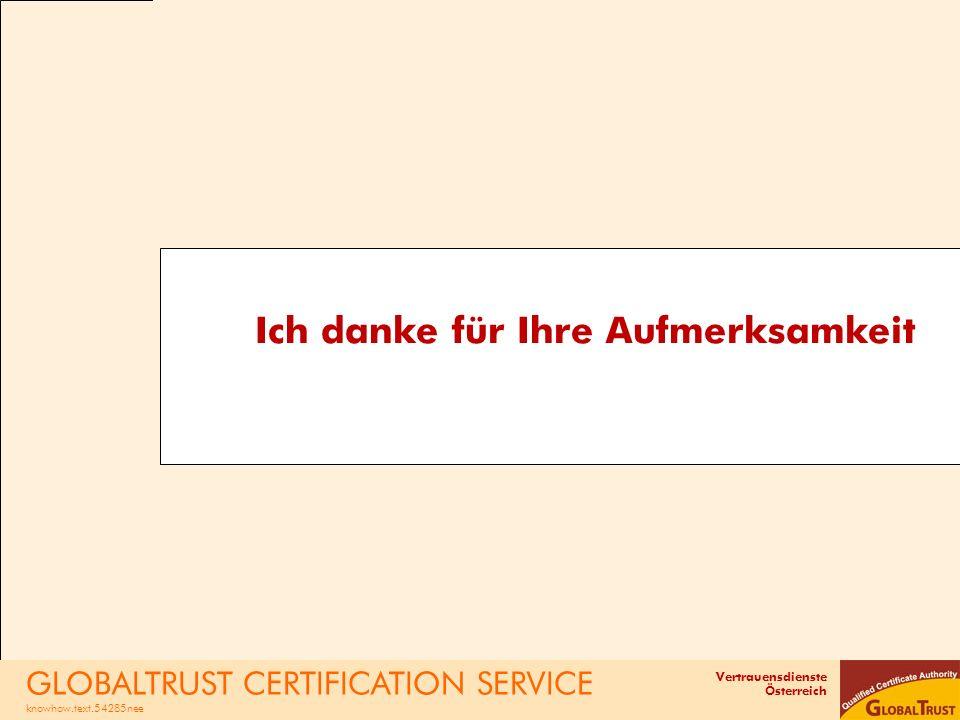 Vertrauensdienste Österreich Ich danke für Ihre Aufmerksamkeit GLOBALTRUST CERTIFICATION SERVICE knowhow.text.54285nee