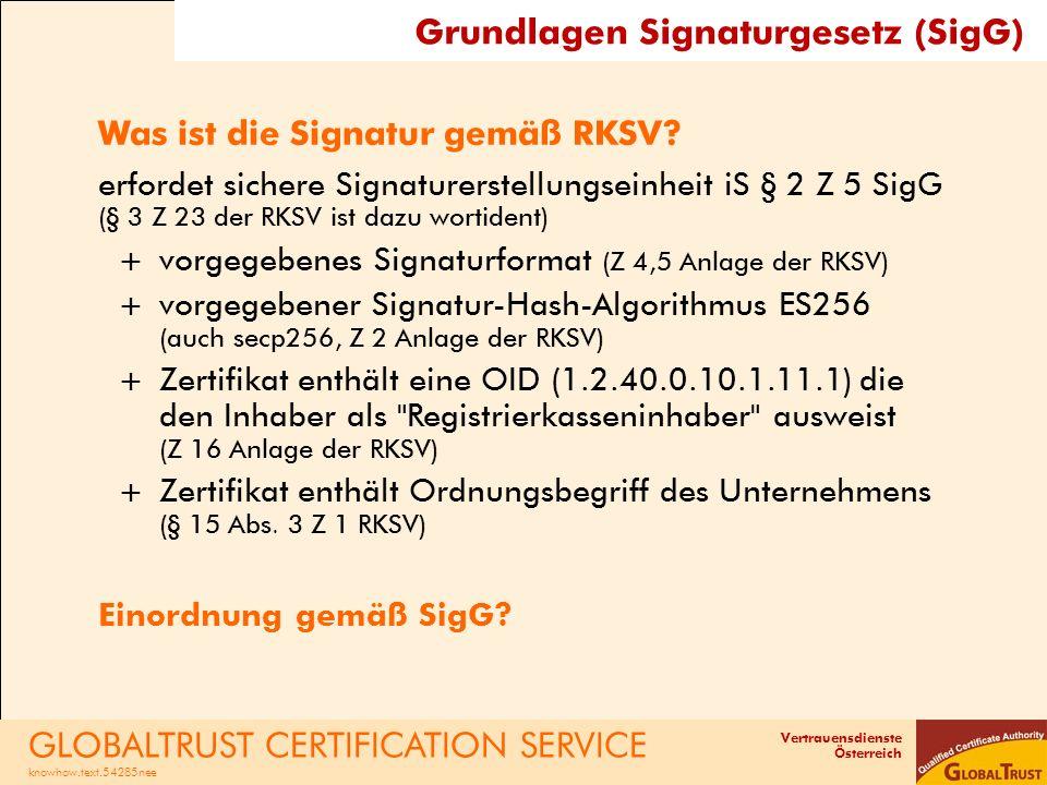 Vertrauensdienste Österreich Was ist die Signatur gemäß RKSV? erfordet sichere Signaturerstellungseinheit iS § 2 Z 5 SigG (§ 3 Z 23 der RKSV ist dazu