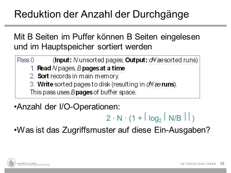 Reduktion der Anzahl der Durchgänge Mit B Seiten im Puffer können B Seiten eingelesen und im Hauptspeicher sortiert werden Anzahl der I/O-Operationen: