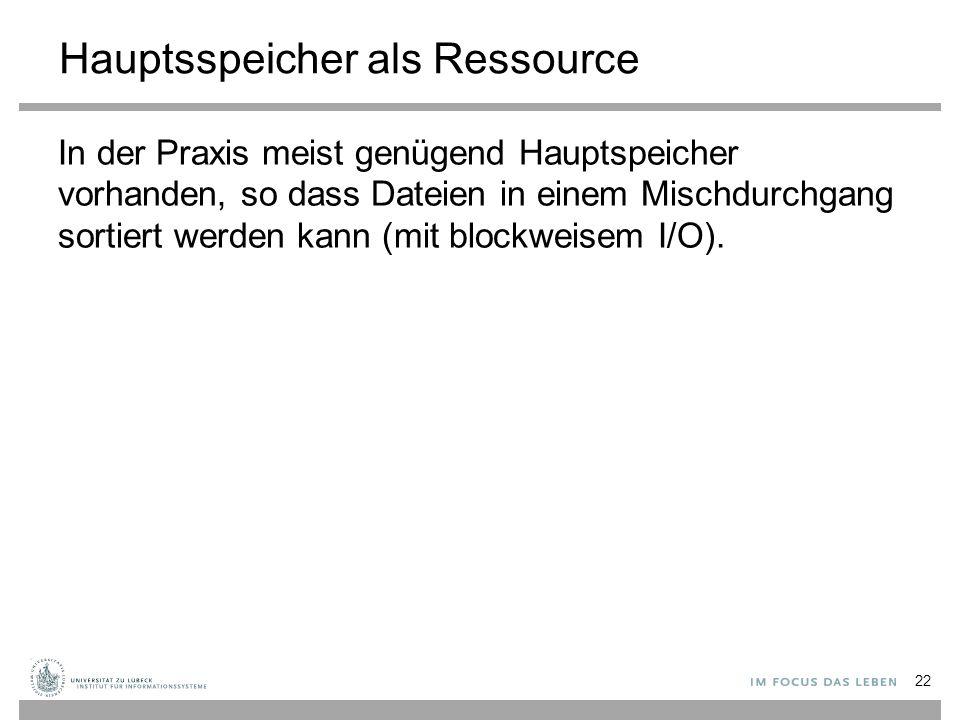 Hauptsspeicher als Ressource 22 In der Praxis meist genügend Hauptspeicher vorhanden, so dass Dateien in einem Mischdurchgang sortiert werden kann (mi