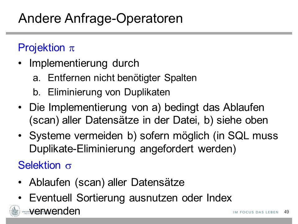 Andere Anfrage-Operatoren Projektion  Implementierung durch a.Entfernen nicht benötigter Spalten b.Eliminierung von Duplikaten Die Implementierung vo