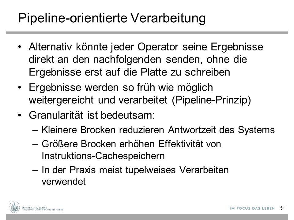 Pipeline-orientierte Verarbeitung Alternativ könnte jeder Operator seine Ergebnisse direkt an den nachfolgenden senden, ohne die Ergebnisse erst auf d