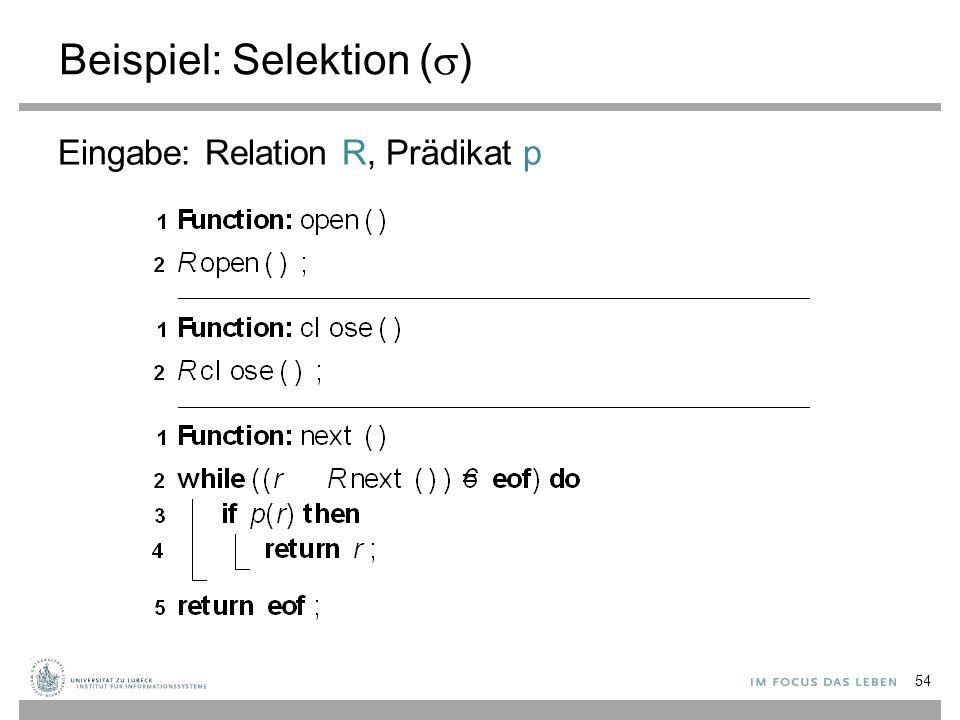 Beispiel: Selektion (  ) Eingabe: Relation R, Prädikat p 54