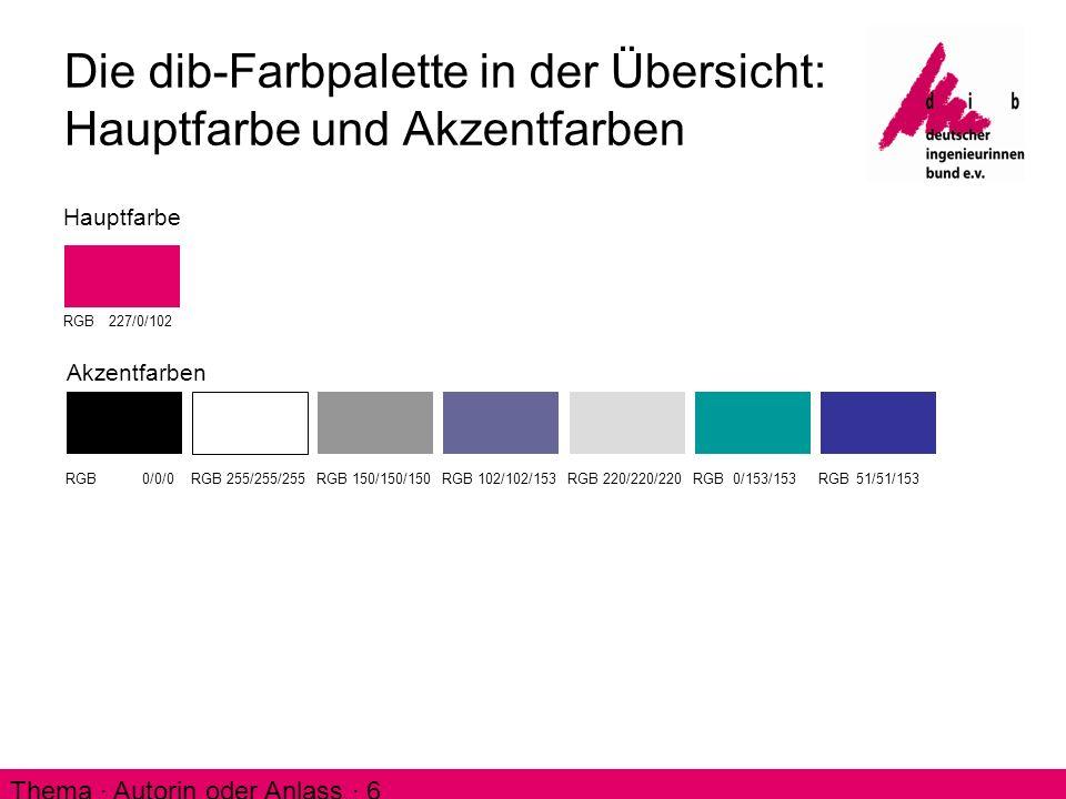 Thema ∙ Autorin oder Anlass ∙ 6 Die dib-Farbpalette in der Übersicht: Hauptfarbe und Akzentfarben Hauptfarbe RGB 227/0/102 Akzentfarben RGB 0/0/0RGB 2