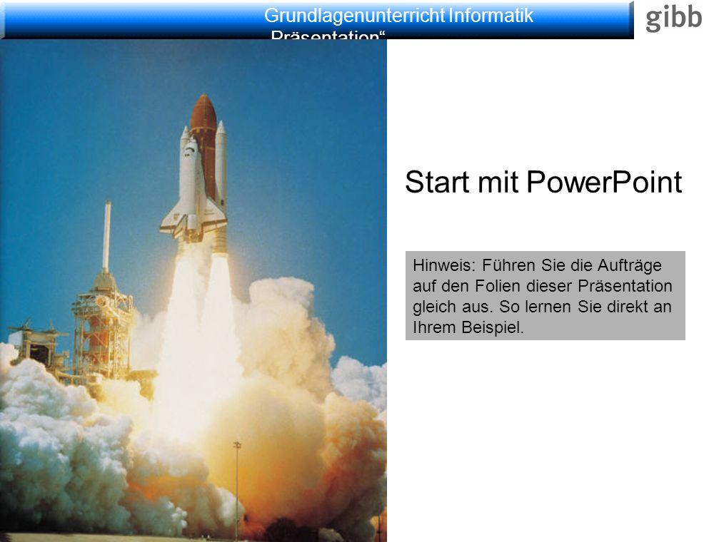 """Grundlagenunterricht Informatik """"Präsentation Start mit PowerPoint Hinweis: Führen Sie die Aufträge auf den Folien dieser Präsentation gleich aus."""