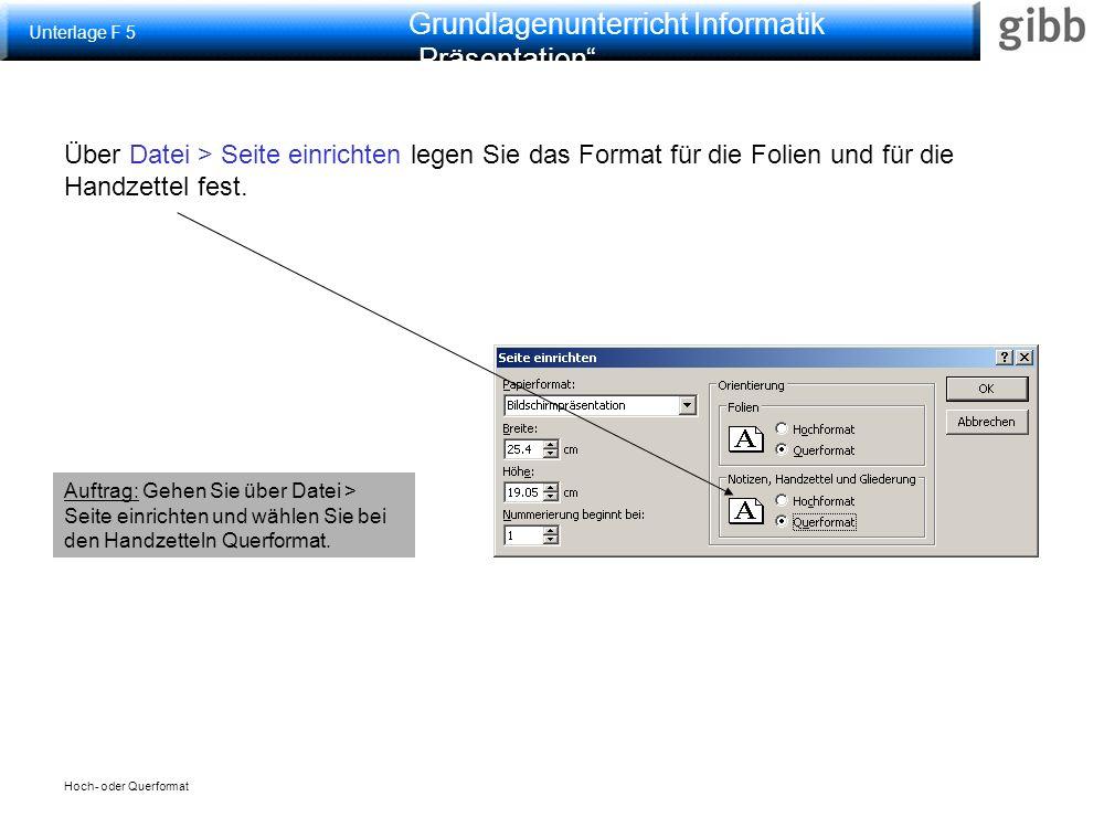 """Grundlagenunterricht Informatik """"Präsentation Hoch- oder Querformat Über Datei > Seite einrichten legen Sie das Format für die Folien und für die Handzettel fest."""