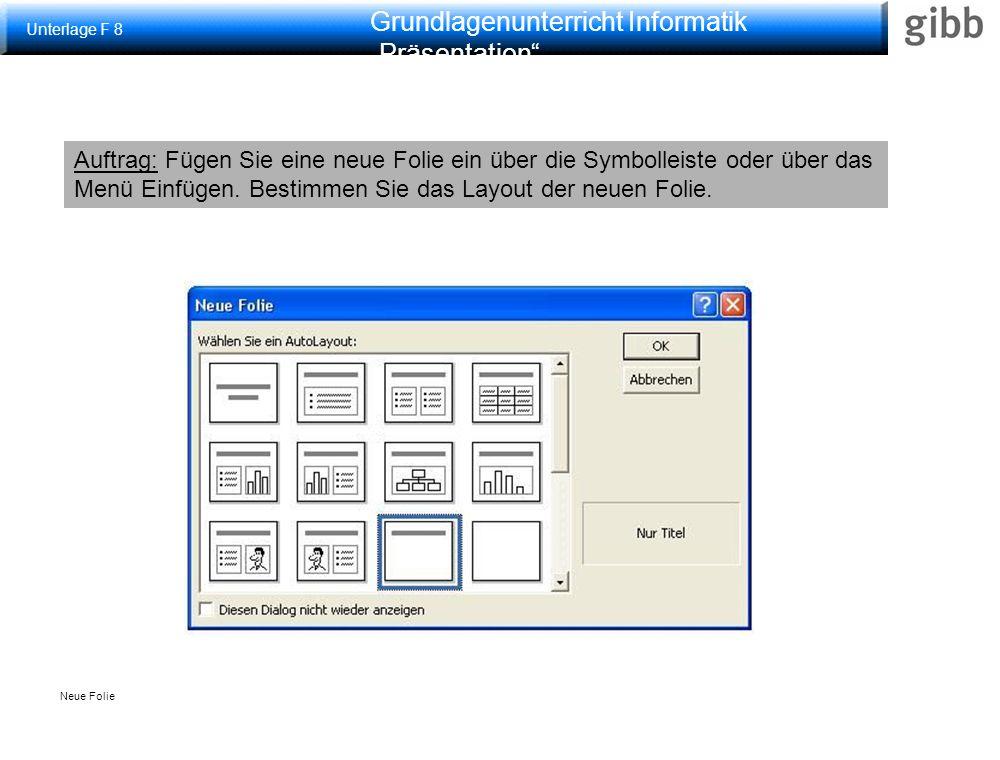 """Grundlagenunterricht Informatik """"Präsentation"""" Auftrag: Fügen Sie eine neue Folie ein über die Symbolleiste oder über das Menü Einfügen. Bestimmen Sie"""