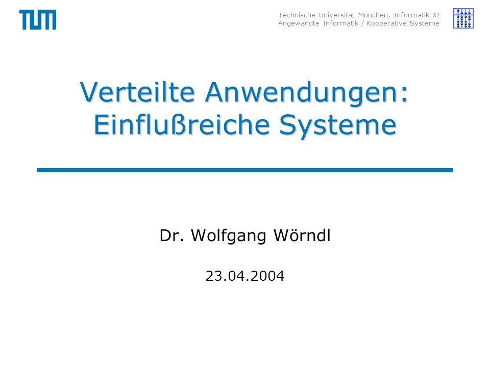 Technische Universität München, Informatik XI Angewandte Informatik / Kooperative Systeme Verteilte Anwendungen: Einflußreiche Systeme Dr.