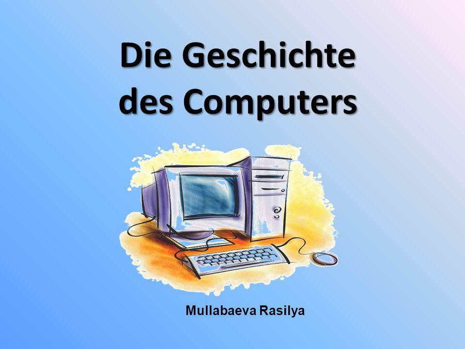 Die Geschichte des Computers Mullabaeva Rasilya
