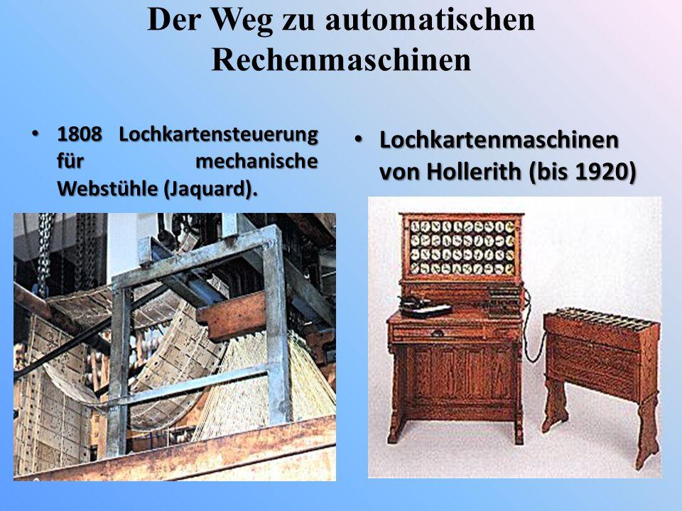 Der Weg zu automatischen Rechenmaschinen 1808 Lochkartensteuerung für mechanische Webstühle (Jaquard). 1808 Lochkartensteuerung für mechanische Webstü