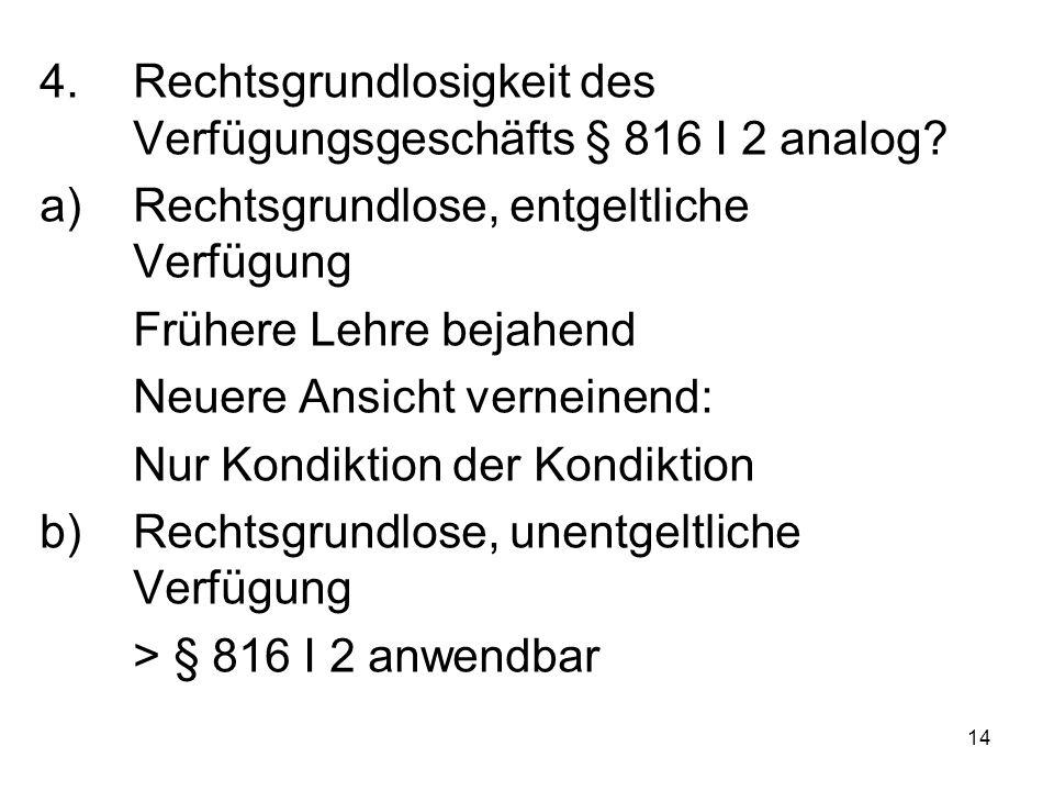 14 4.Rechtsgrundlosigkeit des Verfügungsgeschäfts § 816 I 2 analog.