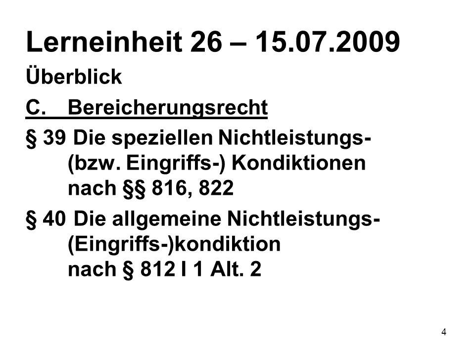 4 Lerneinheit 26 – 15.07.2009 Überblick C.Bereicherungsrecht § 39 Die speziellen Nichtleistungs- (bzw.