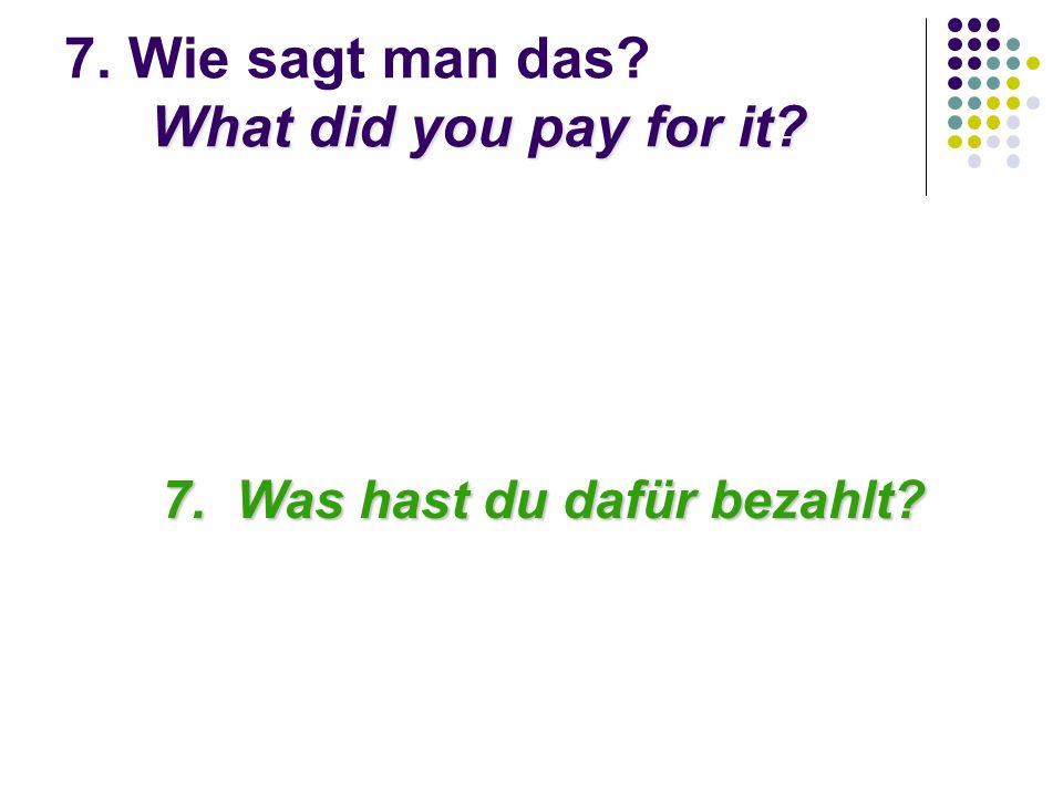 Was hast du mit dem Geld von Oma gemacht.8. Was wäre eine gute Antwort.