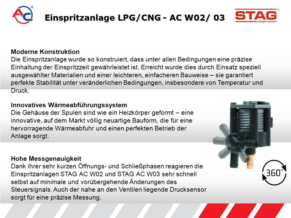 Einspritzanlage LPG/CNG - AC W02/ 03 Moderne Konstruktion Die Einspritzanlage wurde so konstruiert, dass unter allen Bedingungen eine präzise Einhaltung der Einspritzzeit gewährleistet ist.