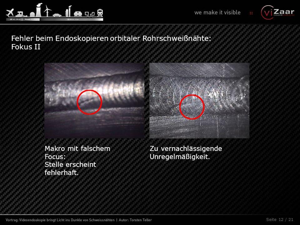 Seite 12 / 21 Makro mit falschem Focus: Stelle erscheint fehlerhaft. Zu vernachlässigende Unregelmäßigkeit. Fehler beim Endoskopieren orbitaler Rohrsc