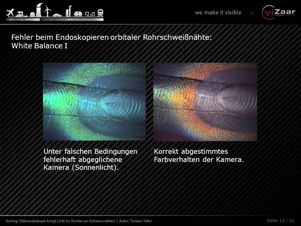 Seite 13 / 21 Fehler beim Endoskopieren orbitaler Rohrschweißnähte: White Balance I Unter falschen Bedingungen fehlerhaft abgeglichene Kamera (Sonnenl