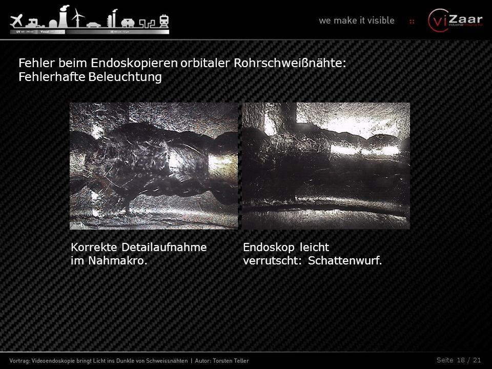 Fehler beim Endoskopieren orbitaler Rohrschweißnähte: Fehlerhafte Beleuchtung Korrekte Detailaufnahme im Nahmakro. Endoskop leicht verrutscht: Schatte
