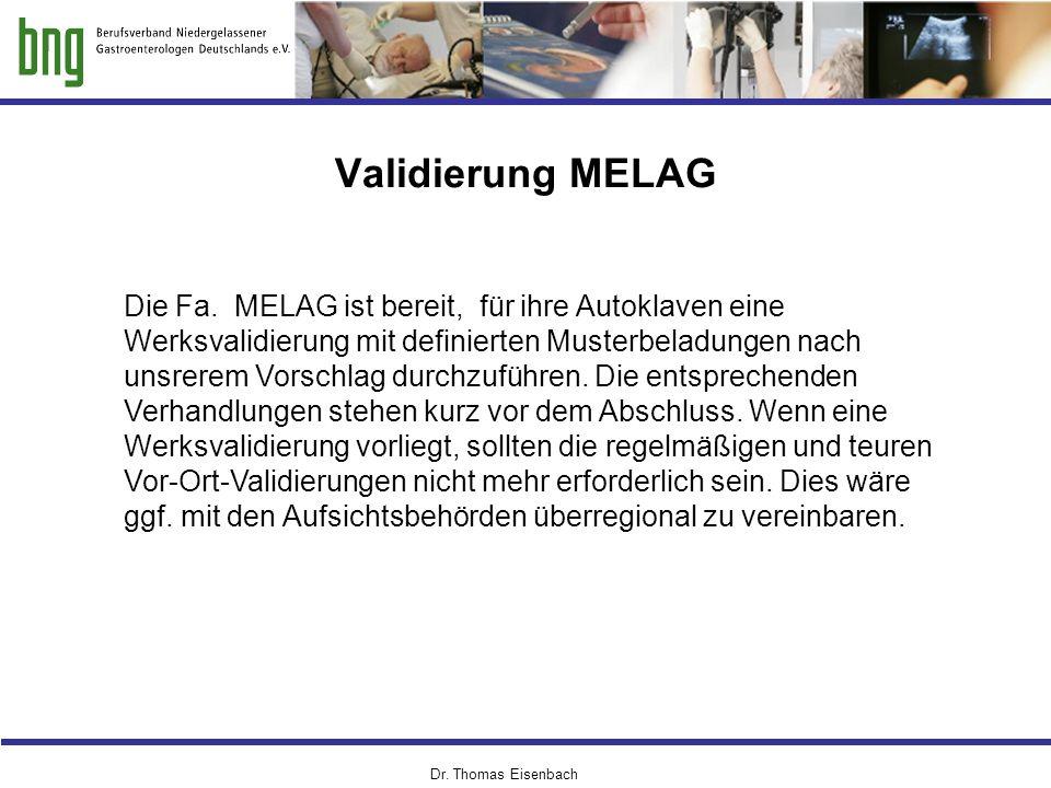 Dr. Thomas Eisenbach Validierung MELAG Die Fa. MELAG ist bereit, für ihre Autoklaven eine Werksvalidierung mit definierten Musterbeladungen nach unsre