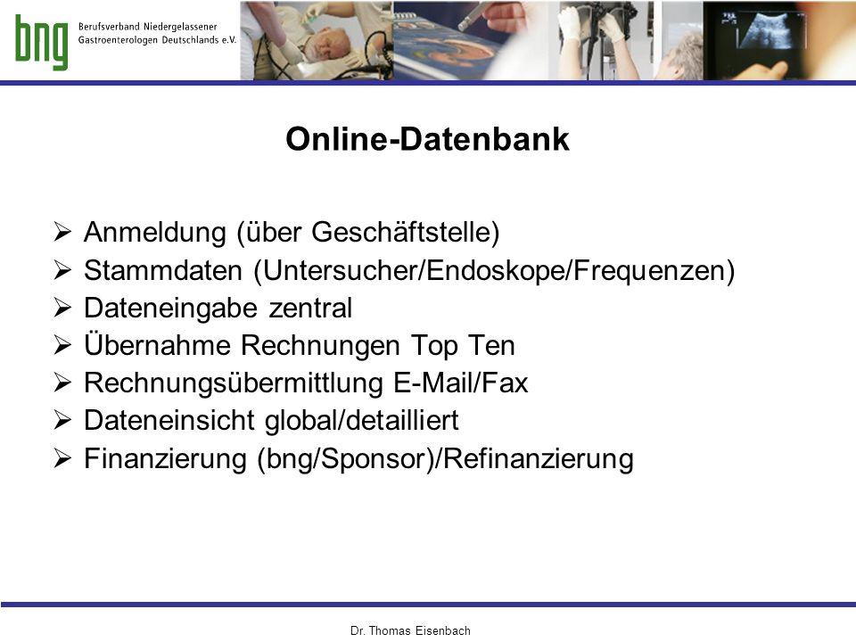 Online-Datenbank Offene Fragen  Anmeldung (über Geschäftstelle)  Stammdaten (Untersucher/Endoskope/Frequenzen)  Dateneingabe zentral  Übernahme Rechnungen Top Ten  Rechnungsübermittlung E-Mail/Fax  Dateneinsicht global/detailliert  Finanzierung (bng/Sponsor)/Refinanzierung